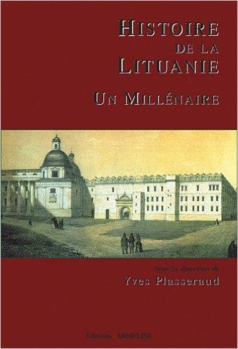 Histoire de la Lituanie : Un millnaire de Yves Plasseraud,Arvydas Anusauskas,Cline Bayou ( 21 dcembre 2009 )