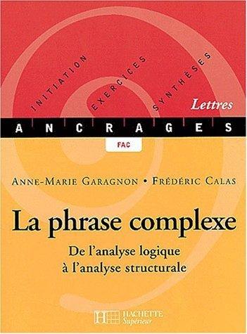 La phrase complexe. De l'analyse logique  l'analyse structurale de Anne-Marie Garagnon (11 septembre 2002) Broch