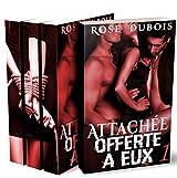 ATTACHÉE, Offerte A Eux (L'Intégrale + Bonus): (Roman Érotique BDSM, Sexe à Plusieurs, Domination, Suspense, Bad Boy, Alpha Male)