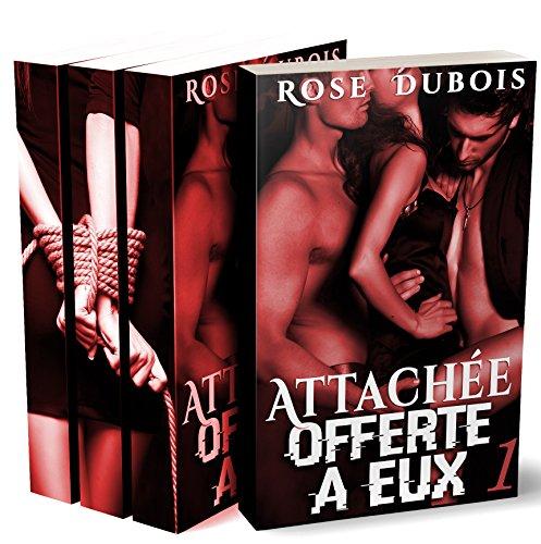 ATTACHE, Offerte A Eux (L'Intgrale + Bonus): (Roman rotique BDSM, Sexe  Plusieurs, Domination, Suspense, Bad Boy, Alpha Male)