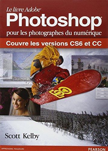 Le livre Adobe Photoshop pour les photographes du numérique : Couvre les versions CS6 et CC
