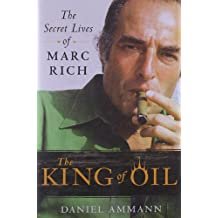 The King of Oil: The Secret Lives of Marc Rich by Daniel Ammann (2009-10-13)