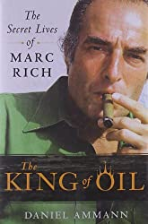 The King of Oil: The Secret Lives of Marc Rich by Daniel Ammann (2009-10-13)