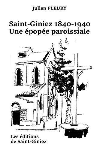 Saint-Giniez 1840-1940, une épopée paroissiale par Fleury Julien