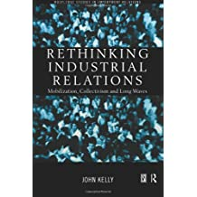 Rethinking Industrial Relations: Mobilisation, Collectivism and Long Waves: Mobilization, Collectivism and Long Waves (Routledge Studies in Employment Relations)