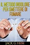IL Metodo indolore per Smettere di Fumare: Traduzione di David De Angelis (Italian Edition)