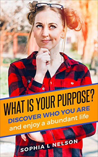 PURPOSE: What Is Your Purpose, How To Discover Your Purpose And Live A Abundant Life (Purpose, Law Of Attraction,Visualization,Self Improvement, Self Development, ... (English Edition)