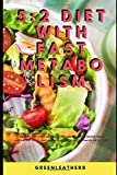 5:2 Diet with Fast Metabolism: How to fix your damaged metabolism, increase your metabolic rate, and increase the effectiveness of 5:2 Diet