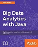 Big Data Analytics with Java: Data analysis, visualization & machine learning techniques