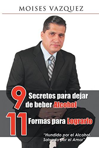 9 Secretos Para Dejar De Beber Alcohol, 11 Formas Para Lograrlo por Moises Vázquez