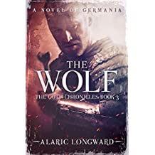 The Wolf: A Novel of Germania (The Goth Chronicles Book 3)