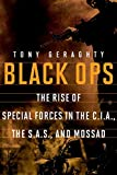 Black Ops – The Rise of Special Forces in the CIA,  the SAS, and Mossad