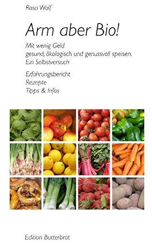 Preisvergleich Produktbild Arm aber Bio! Mit wenig Geld gesund, ökologisch und genussvoll speisen. Ein Selbstversuch