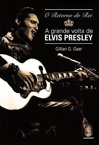 O Retorno Do Rei. A Grande Volta De Elvis Presley (Em Portuguese do Brasil)