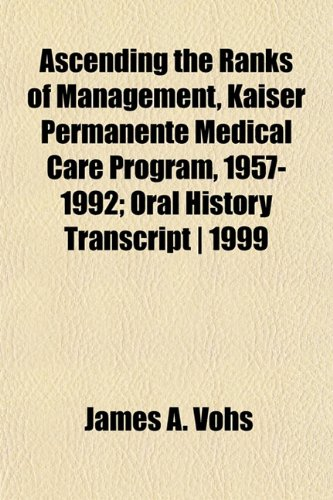 ascending-the-ranks-of-management-kaiser-permanente-medical-care-program-1957-1992-oral-history-tran