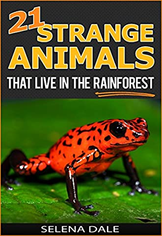 21 Strange Animals That Live In The Rainforest - Extraordinary Animal Photos & Facinating Fun Facts For Kids: Book 2 (Weird & Wonderful Animals)