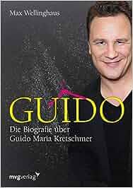 Guido: Die Biografie über Guido Maria Kretschmer: Max Wellinghaus
