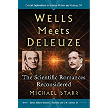 Wells Meets Deleuze: The Scientific Romances Reconsidered (Critical Explorations in Science Fiction and Fantasy)