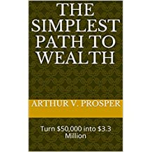The Simplest Path to Wealth: Turn $50,000 into $3.3 Million (English Edition)