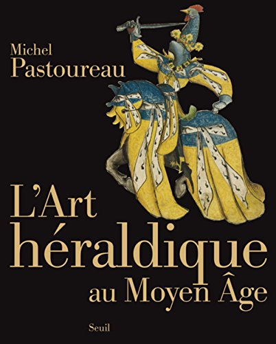 L'Art héraldique au Moyen Age par Michel Pastoureau