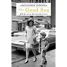 The Good Son: JFK Jr. and the Mother He Loved by Christopher Andersen (2014-10-28)