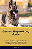 German Shepherd Dog Guide German Shepherd Dog Guide Includes: German Shepherd Dog Training, Diet, Socializing, Care, Grooming, Breeding and More