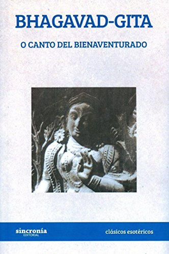 Bhagavad Gita O Canto Del Bienaventurado (CLÁSICOS ESOTÉRICOS)