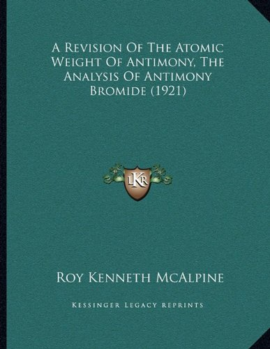 A Revision of the Atomic Weight of Antimony, the Analysis of Antimony Bromide (1921)