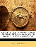 Qu'est-Ce Que La Propriete? Ou - Recherches Sur Le Principe Du Droit CT Du Gouvernement - Nabu Press - 08/01/2010