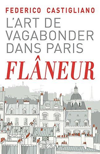Couverture du livre Flâneur: L'art de vagabonder dans Paris