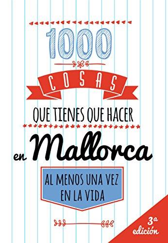 1000 COSAS QUE TIENES QUE HACER EN MALLORCA, AL MENOS UNA VEZ EN LA VIDA: Travel Guide, Guía de viajes de Mallorca