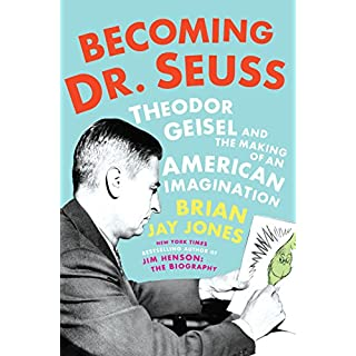Becoming Dr. Seuss: Theodor Geisel and the Making of an American Imagination