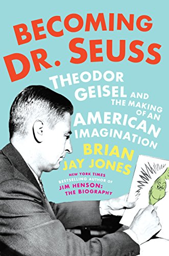 Becoming Dr. Seuss: Theodor Geisel and the Making of an American Imagination (English Edition)