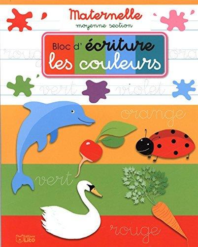 Bloc d'criture Maternelle Moyenne Section : les Couleurs - Ds 4 ans by Elsa Dray-Farges (2014-06-01)