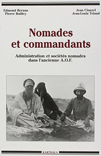 Nomades et commandants: Administration et sociétés nomades dans lancienne A.O.F (Hommes et sociétés)