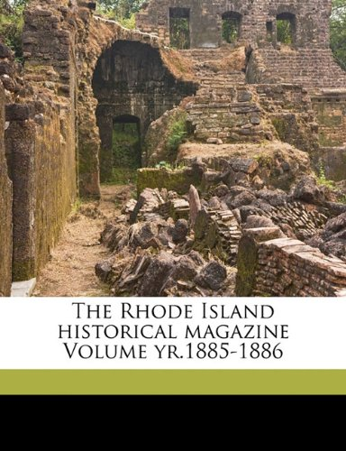 The Rhode Island historical magazine Volume yr.1885-1886
