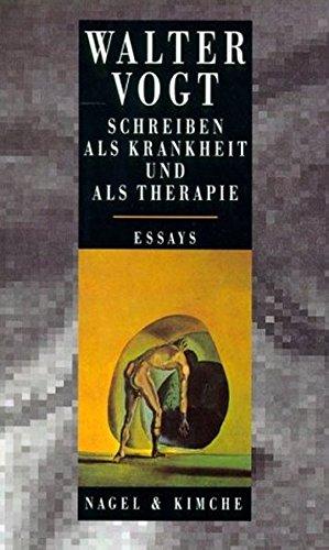Schreiben als Krankheit und als Therapie: Essays