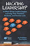 Hacking Leadership: 10 Ways Great Leaders Inspire Learning That Teachers, Students, and Parents Love: Volume 5 (Hack Learning)