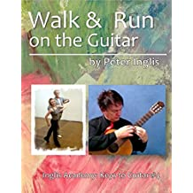 Walk & Run on the Guitar (Inglis Academy: Keys to Guitar Book 4) (English Edition)