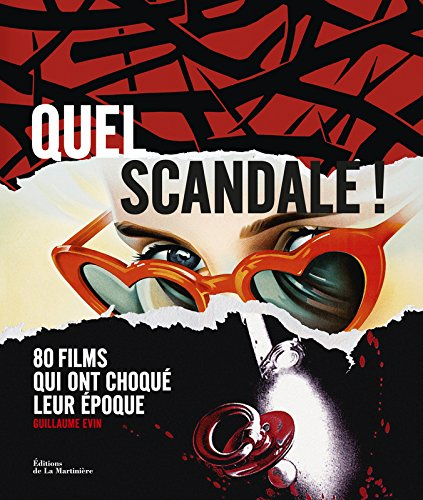 Quel scandale !. 80 films qui ont choqu leur poque