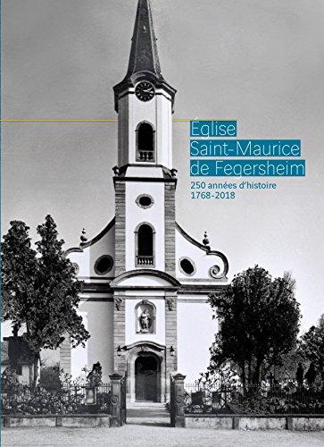 Eglise Saint-Maurice de Fegersheim : 250 années d'histoire 1768-2018