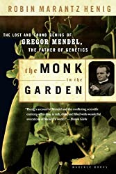 The Monk in the Garden: The Lost and Found Genius of Gregor Mendel, the Father of Genetics by Robin Marantz Henig (2001-05-12)