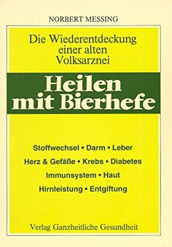 Preisvergleich Produktbild Heilen mit Bierhefe: Die Wiederentdeckung einer alten Volksarznei