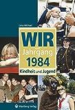 Wir vom Jahrgang 1984 - Kindheit und Jugend (Jahrgangsbände)