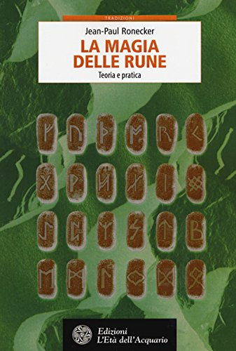 La magia delle rune. Teoria e pratica