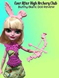 Review: Ever After High Archery Club Bunny Blanc Doll Review [OV]