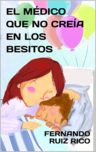 El médico que no creía en los besitos: Cuento infantil bilingüe español-inglés (Cuentos para ser escuchados nº 1)