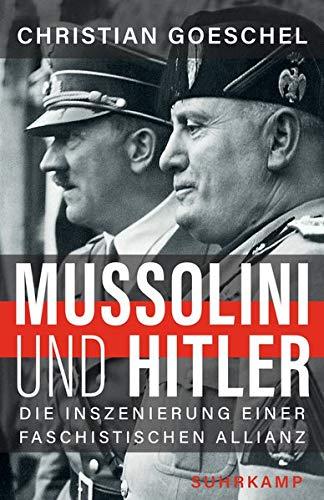 Mussolini und Hitler: Die Inszenierung einer faschistischen Allianz
