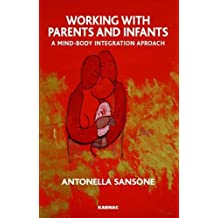 Working with Parents and Infants: A Mind-Body Integration Approach: A Psyche-soma Integration Approach