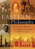 By Kevin Burns Eastern Philosophy: The Greatest Thinkers and Sages from Ancient to Modern Times [Paperback]
